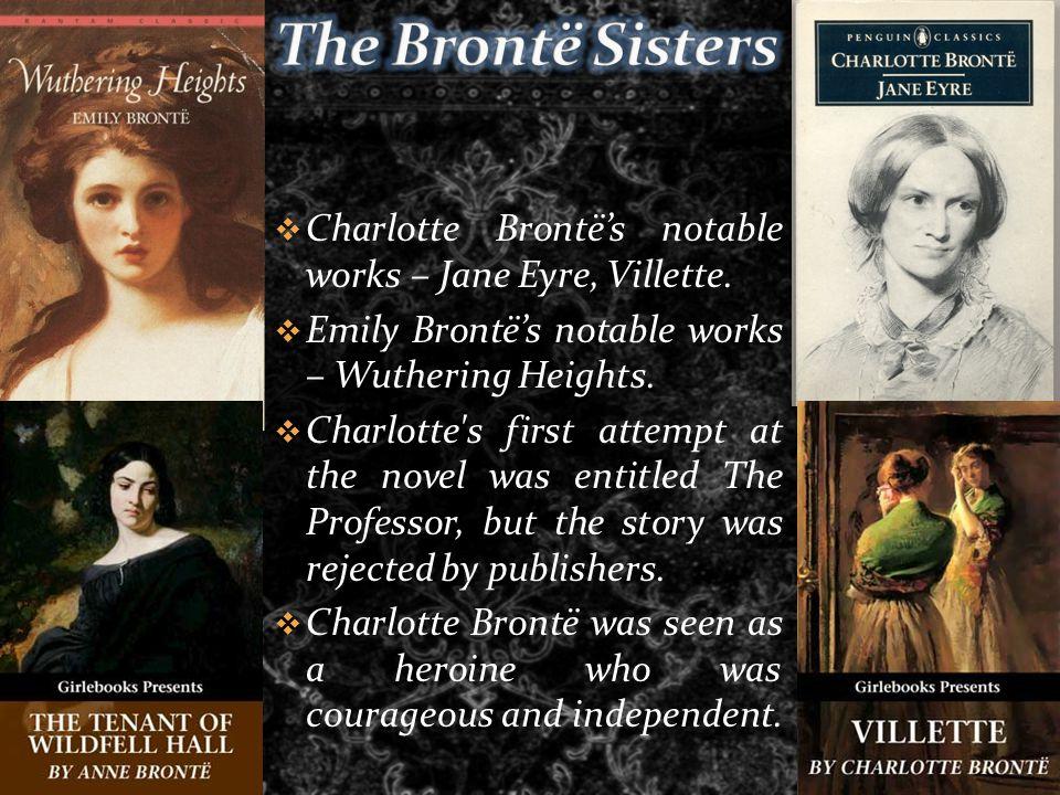  Charlotte Brontë's notable works – Jane Eyre, Villette.