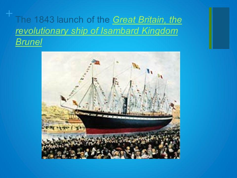 + The 1843 launch of the Great Britain, the revolutionary ship of Isambard Kingdom BrunelGreat Britain, the revolutionary ship of Isambard Kingdom Brunel