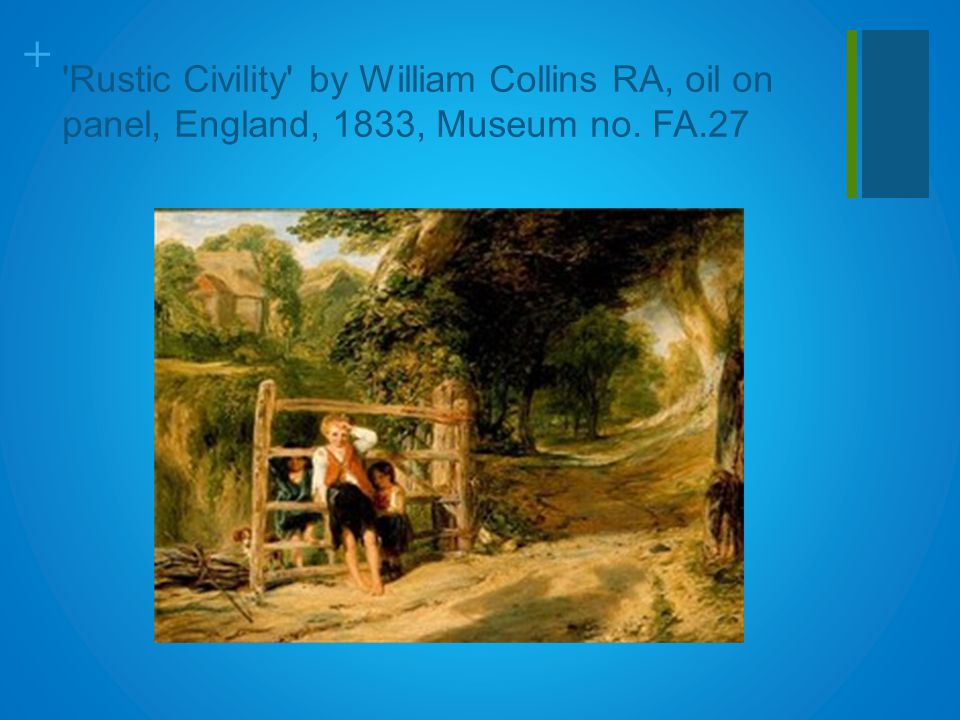 + Rustic Civility by William Collins RA, oil on panel, England, 1833, Museum no. FA.27