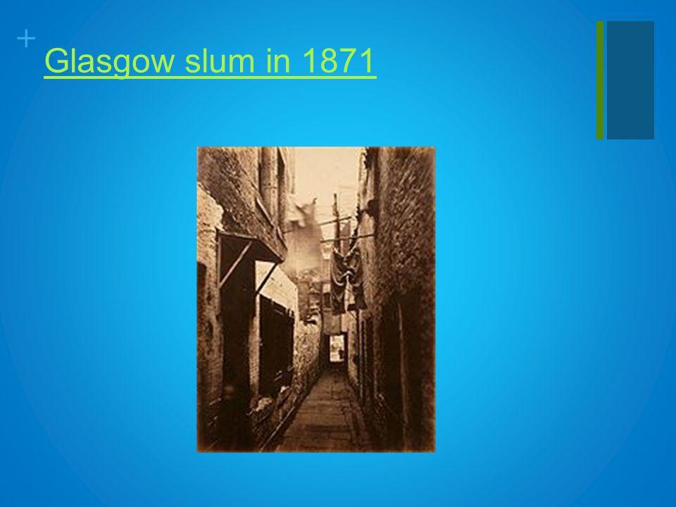 + Glasgow slum in 1871