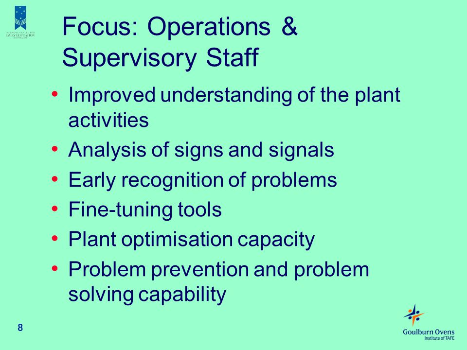 8 Focus: Operations & Supervisory Staff Improved understanding of the plant activities Analysis of signs and signals Early recognition of problems Fin