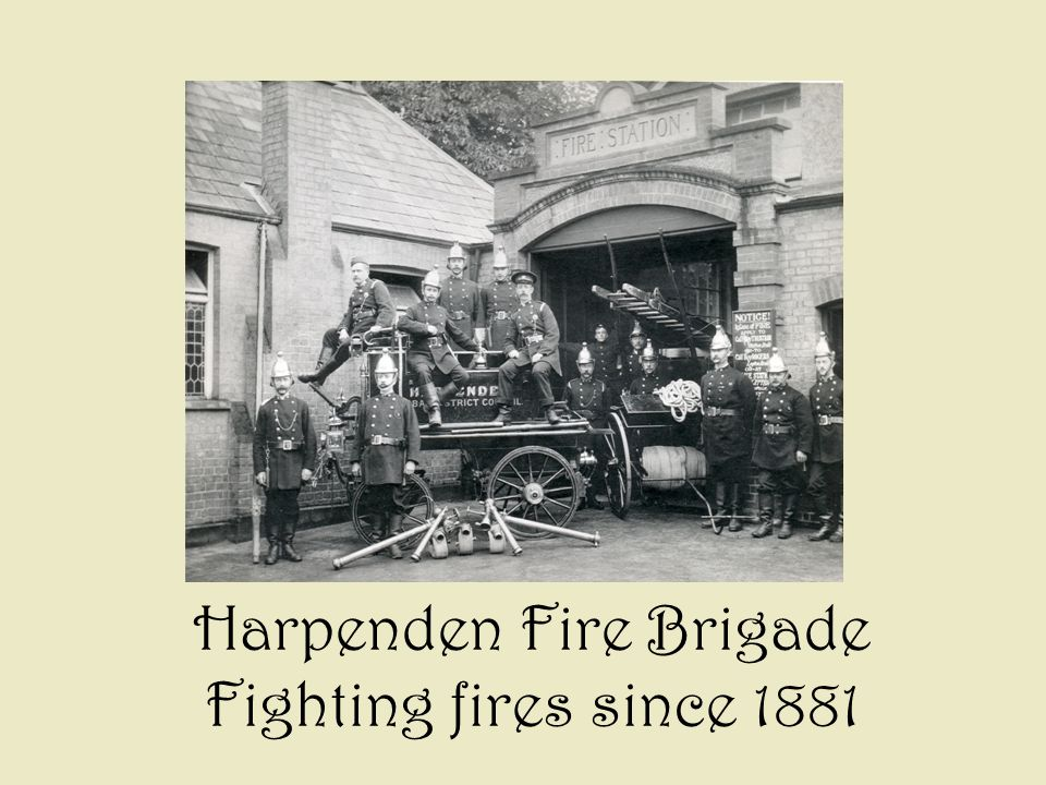 Harpenden Fire Brigade Fighting fires since 1881