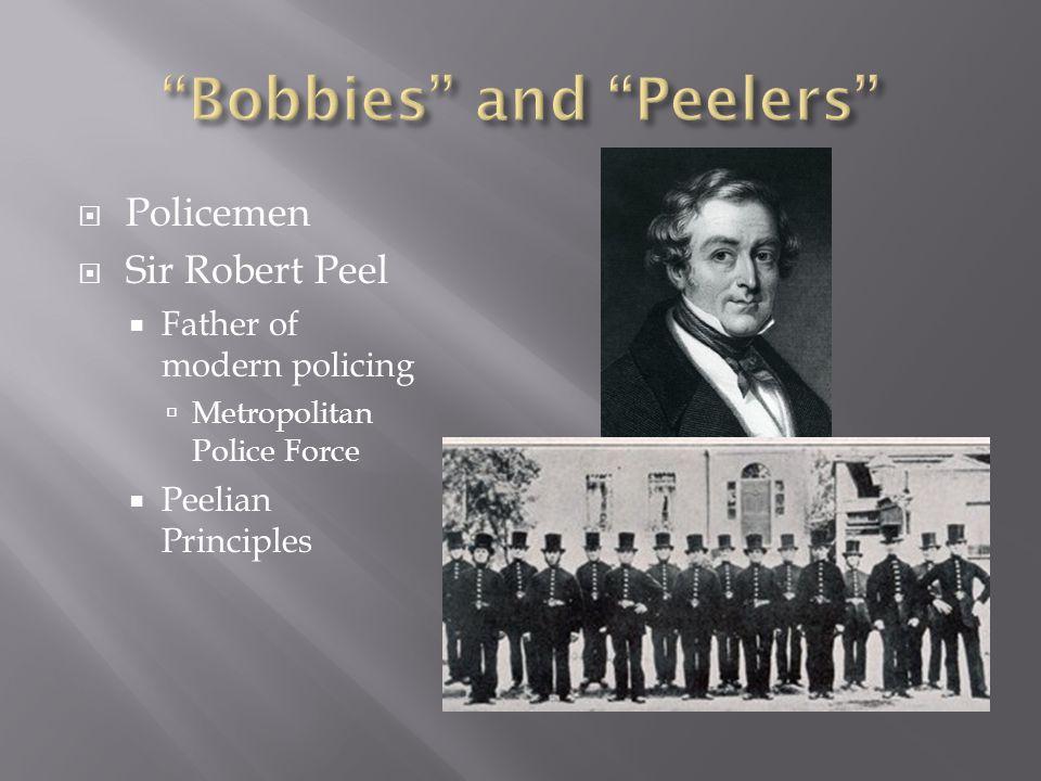  Policemen  Sir Robert Peel  Father of modern policing  Metropolitan Police Force  Peelian Principles