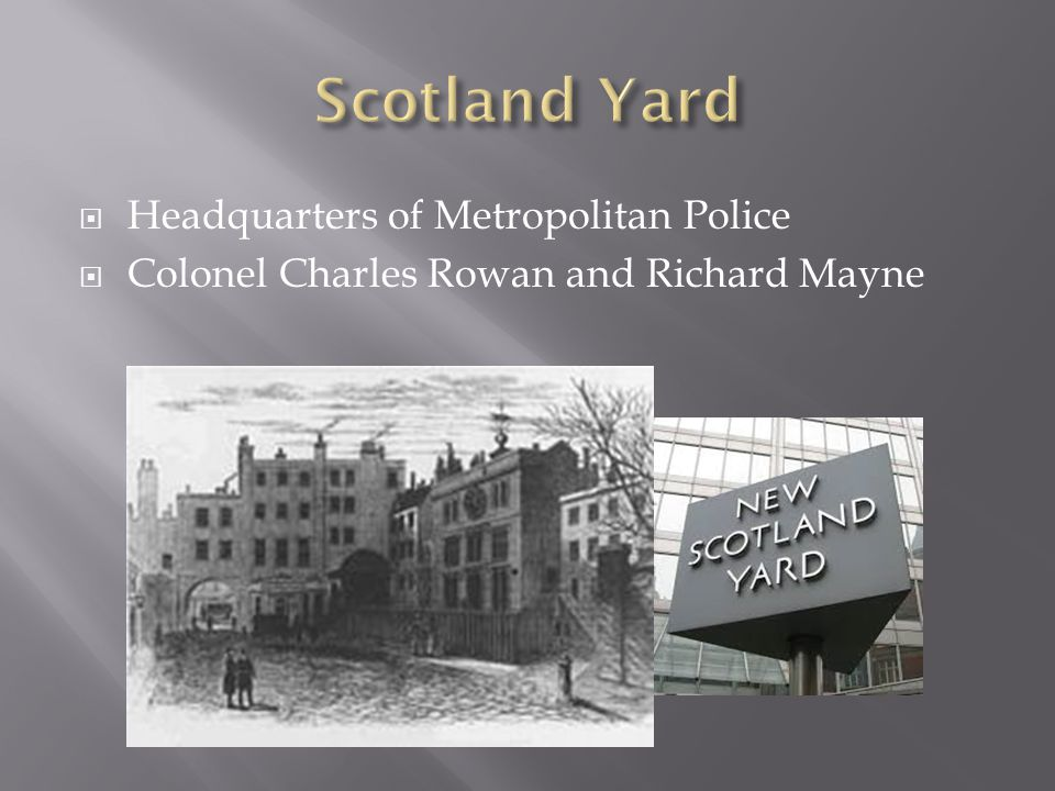  Headquarters of Metropolitan Police  Colonel Charles Rowan and Richard Mayne