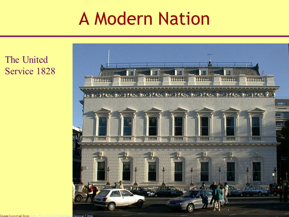 A Modern Nation The United Service 1828 Image borrowed from: http://65.107.211.206/buildings/classical/5.htmlhttp://65.107.211.206/buildings/classical/5.html