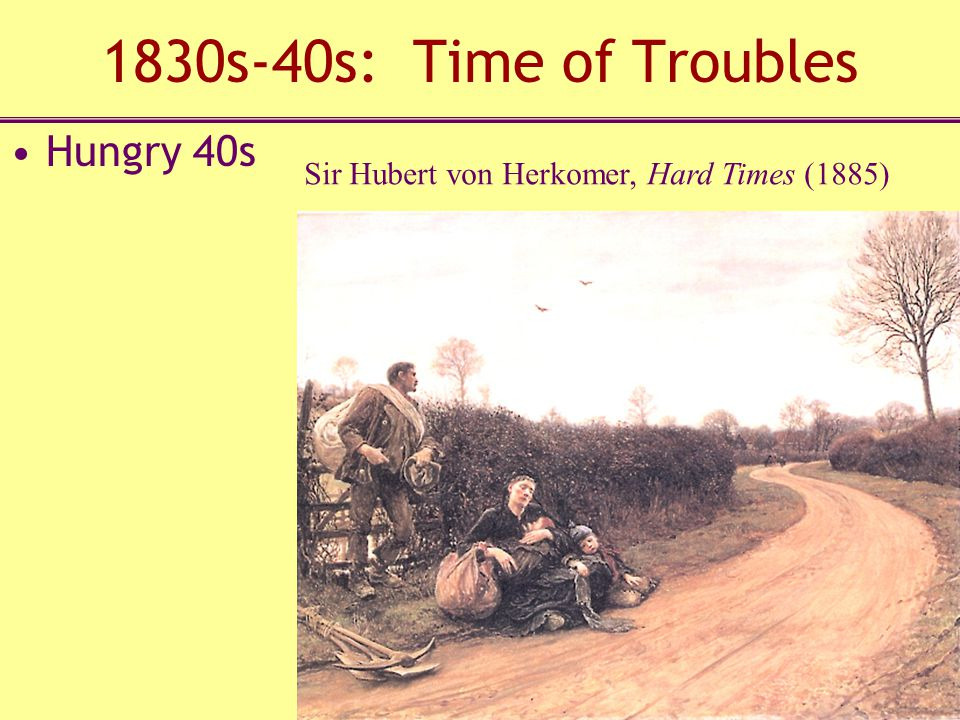 1830s-40s: Time of Troubles Sir Hubert von Herkomer, Hard Times (1885) Hungry 40s