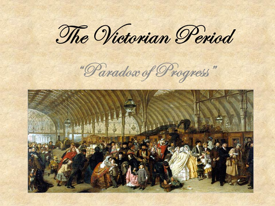 The Victorian Period Victorians thought of themselves living in a time of great change.
