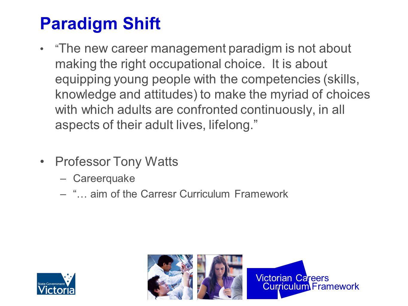 """Curriculum Framework Victorian Careers Paradigm Shift """" The new career management paradigm is not about making the right occupational choice. It is ab"""