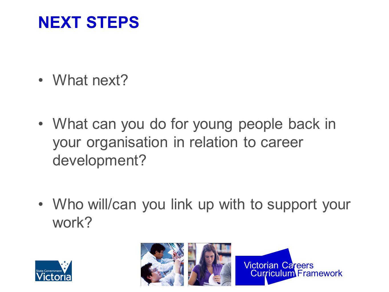 Curriculum Framework Victorian Careers NEXT STEPS What next.