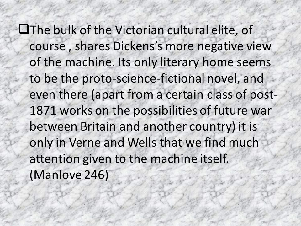  The bulk of the Victorian cultural elite, of course, shares Dickens's more negative view of the machine. Its only literary home seems to be the prot
