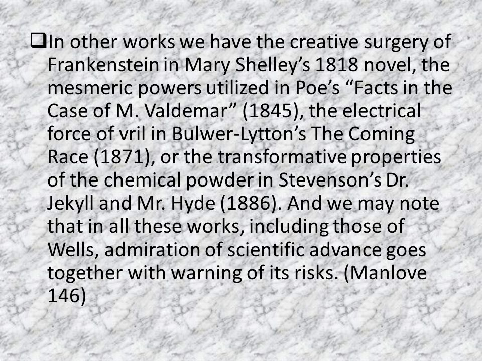 """ In other works we have the creative surgery of Frankenstein in Mary Shelley's 1818 novel, the mesmeric powers utilized in Poe's """"Facts in the Case o"""