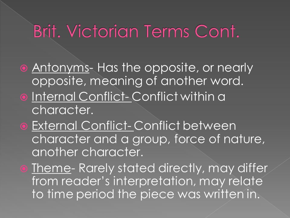  Antonyms- Has the opposite, or nearly opposite, meaning of another word.  Internal Conflict- Conflict within a character.  External Conflict- Conf