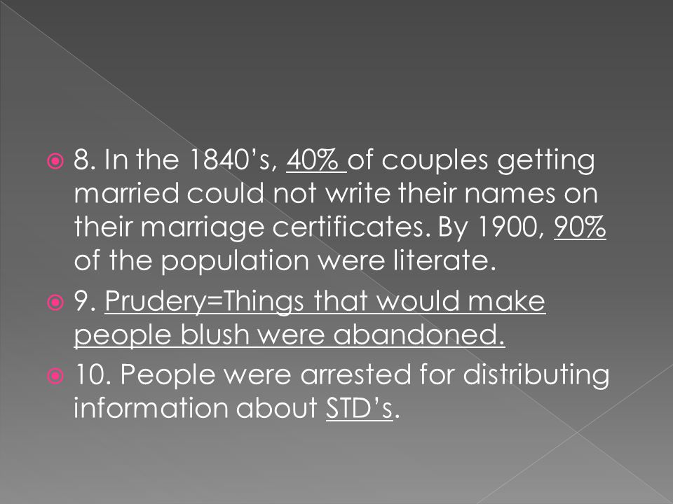  8. In the 1840's, 40% of couples getting married could not write their names on their marriage certificates. By 1900, 90% of the population were lit