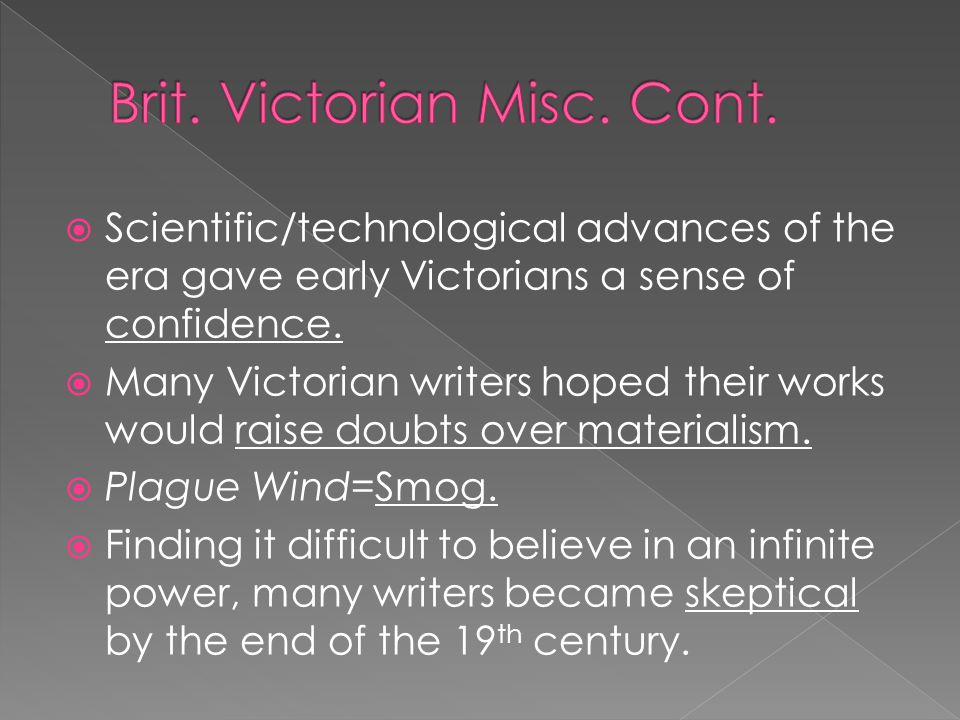  Scientific/technological advances of the era gave early Victorians a sense of confidence.  Many Victorian writers hoped their works would raise dou