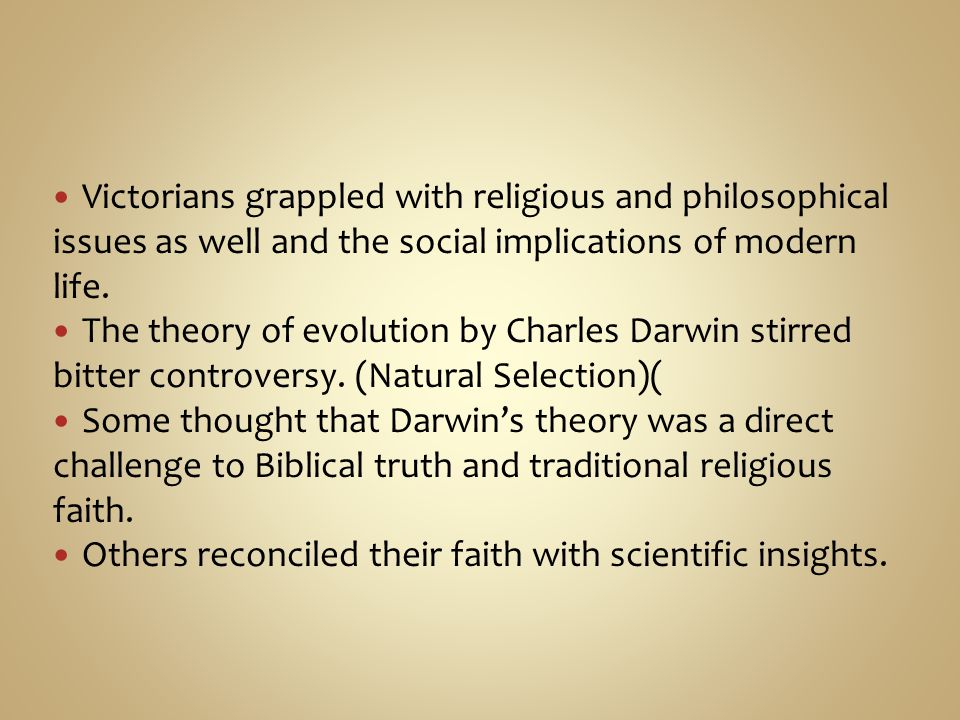 Victorians grappled with religious and philosophical issues as well and the social implications of modern life.