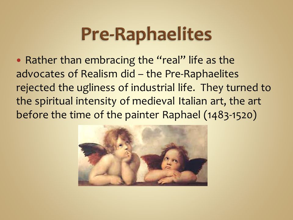 Rather than embracing the real life as the advocates of Realism did – the Pre-Raphaelites rejected the ugliness of industrial life.