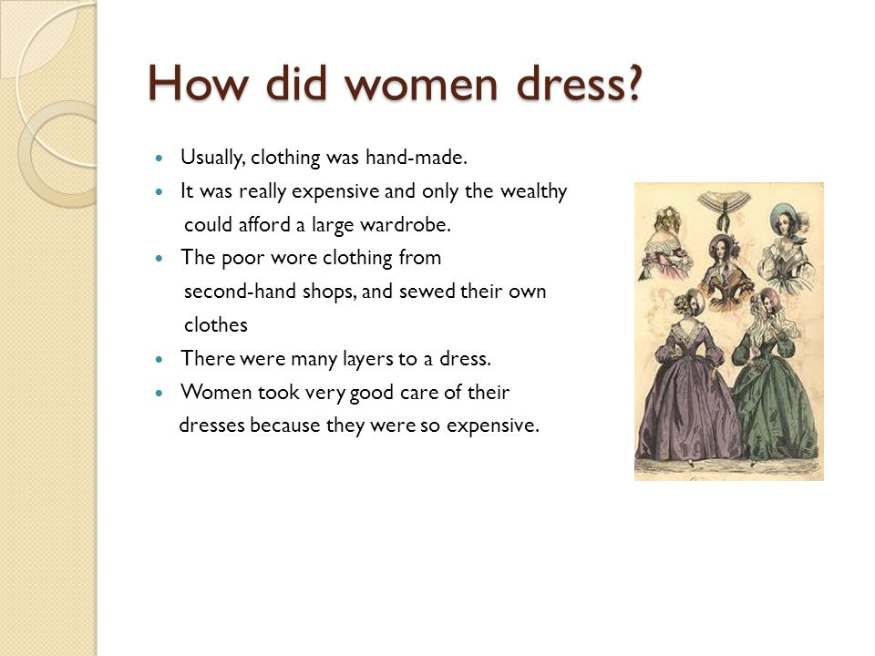 How did women dress. Usually, clothing was hand-made.