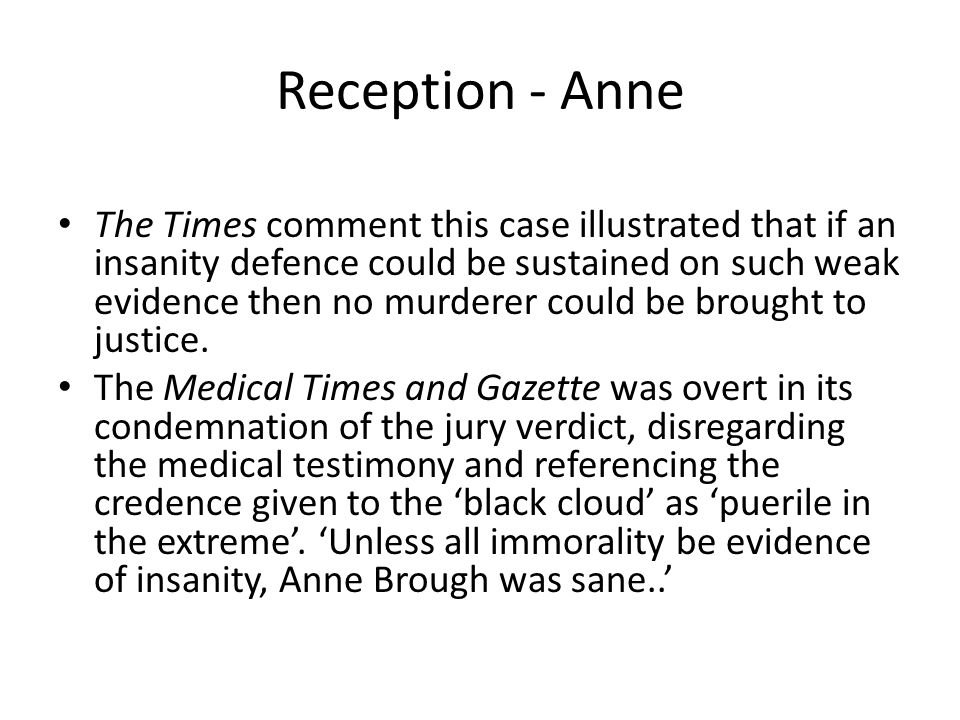 Reception - Anne The Times comment this case illustrated that if an insanity defence could be sustained on such weak evidence then no murderer could b
