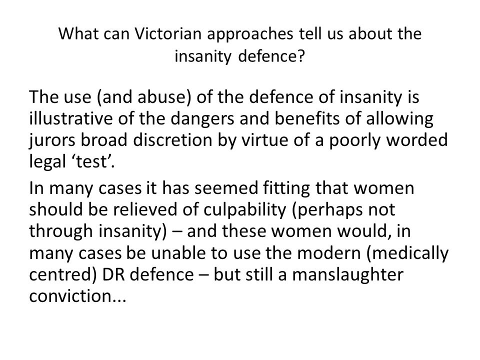 What can Victorian approaches tell us about the insanity defence? The use (and abuse) of the defence of insanity is illustrative of the dangers and be
