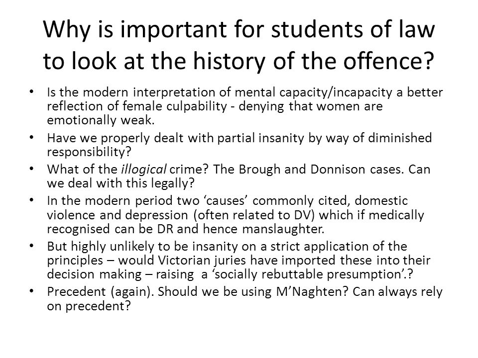 Why is important for students of law to look at the history of the offence? Is the modern interpretation of mental capacity/incapacity a better reflec