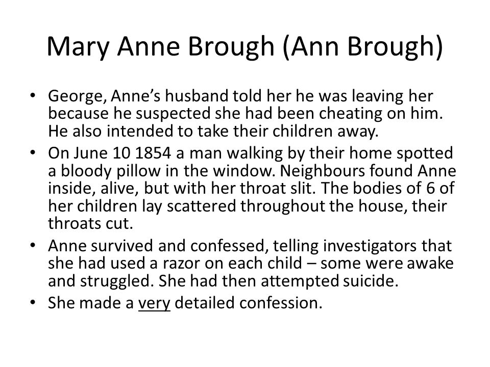Mary Anne Brough (Ann Brough) George, Anne's husband told her he was leaving her because he suspected she had been cheating on him. He also intended t