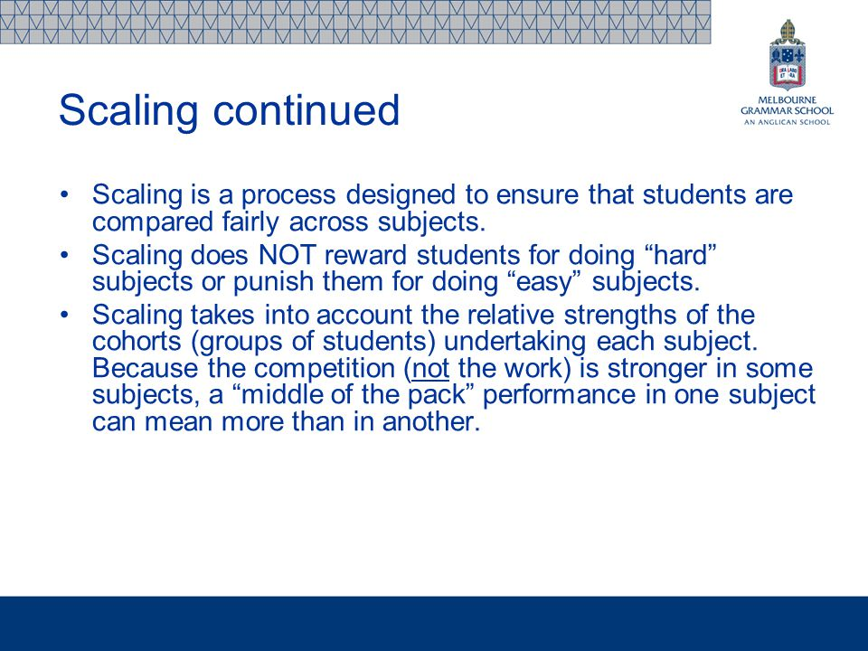 "Scaling is a process designed to ensure that students are compared fairly across subjects. Scaling does NOT reward students for doing ""hard"" subjects"