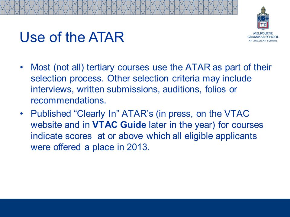 Most (not all) tertiary courses use the ATAR as part of their selection process.