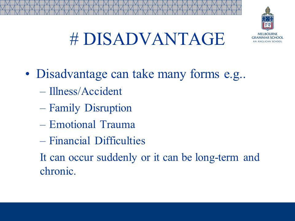 # DISADVANTAGE Disadvantage can take many forms e.g..