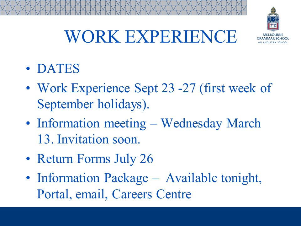 WORK EXPERIENCE DATES Work Experience Sept 23 -27 (first week of September holidays). Information meeting – Wednesday March 13. Invitation soon. Retur