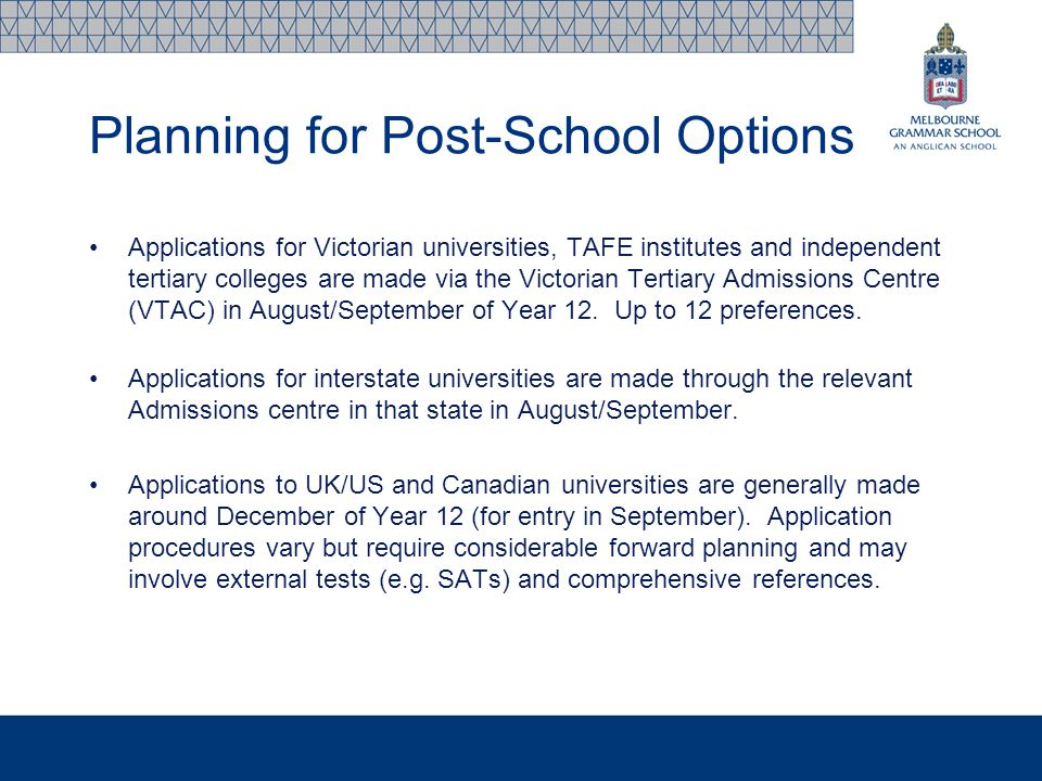 Planning for Post-School Options Applications for Victorian universities, TAFE institutes and independent tertiary colleges are made via the Victorian
