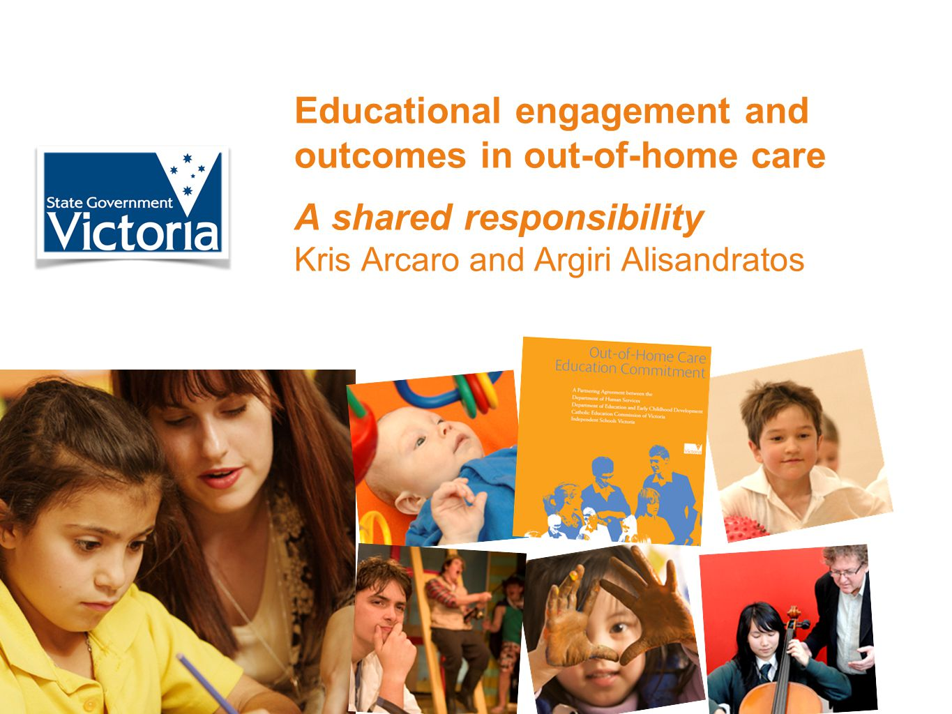 Educational engagement and outcomes in out-of-home care A shared responsibility Kris Arcaro and Argiri Alisandratos