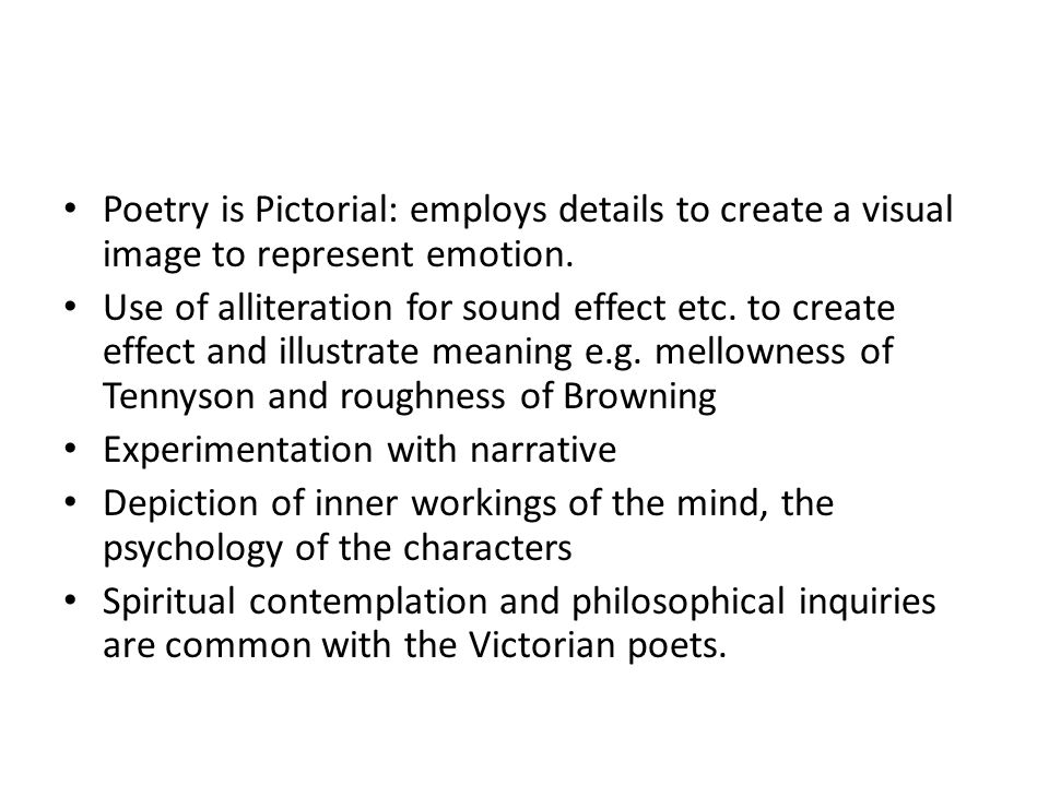 Poetry is Pictorial: employs details to create a visual image to represent emotion.
