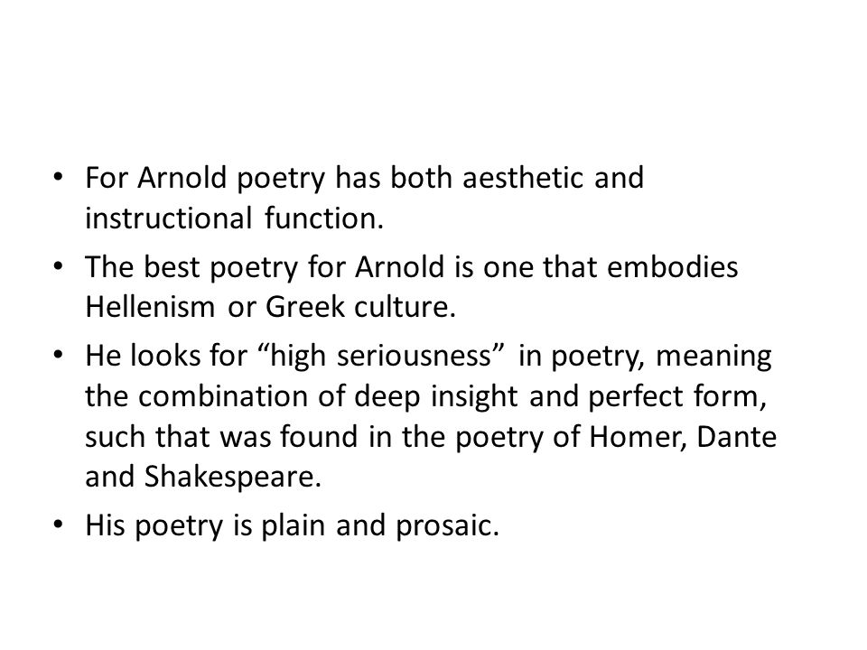 For Arnold poetry has both aesthetic and instructional function.
