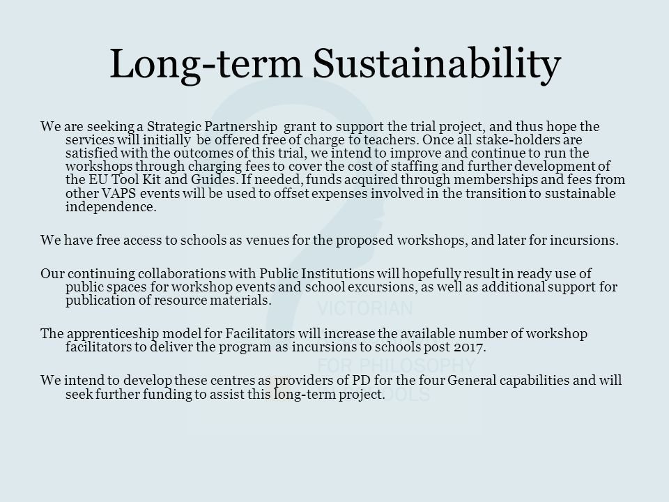 Long-term Sustainability We are seeking a Strategic Partnership grant to support the trial project, and thus hope the services will initially be offered free of charge to teachers.
