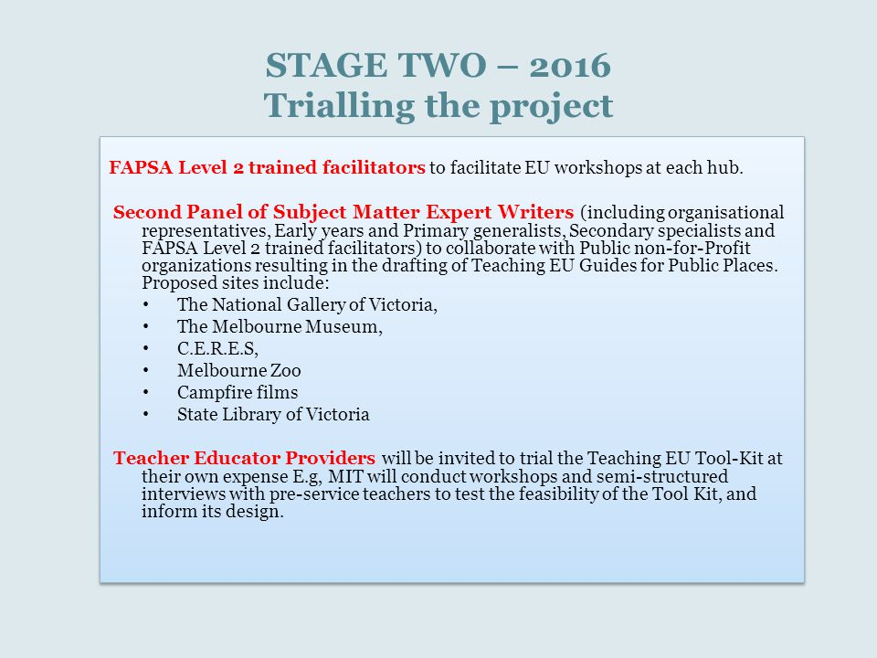 STAGE TWO – 2016 Trialling the project FAPSA Level 2 trained facilitators to facilitate EU workshops at each hub. Second Panel of Subject Matter Exper