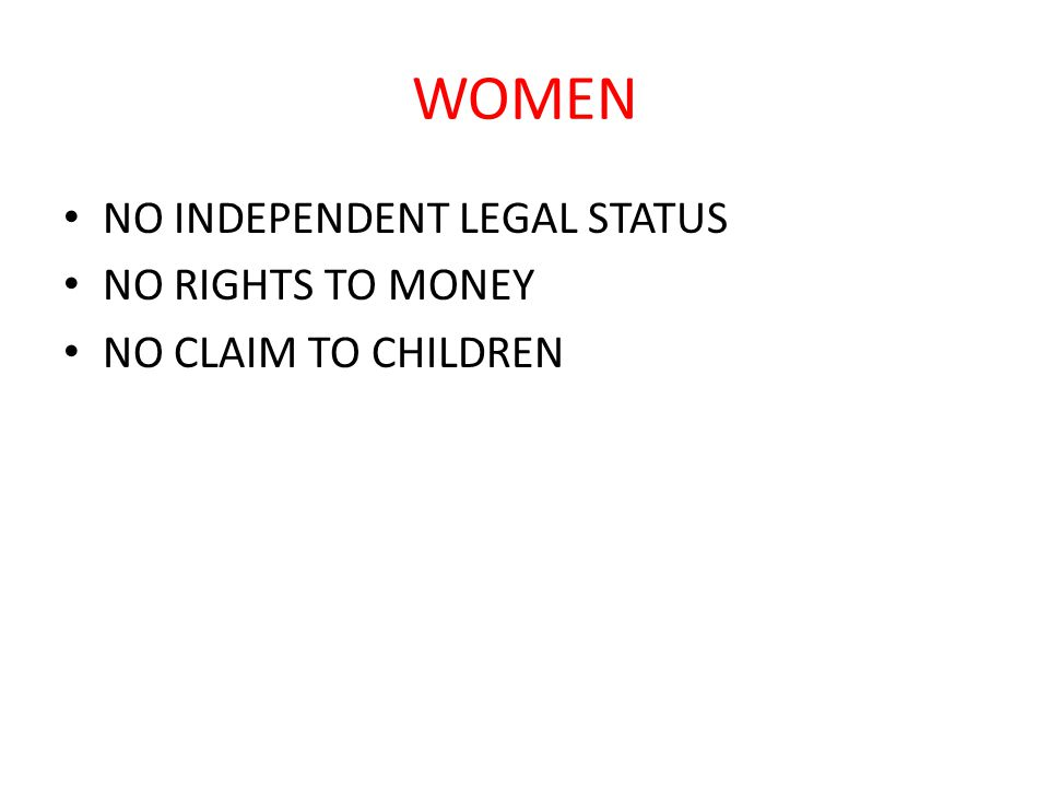 WOMEN NO INDEPENDENT LEGAL STATUS NO RIGHTS TO MONEY NO CLAIM TO CHILDREN