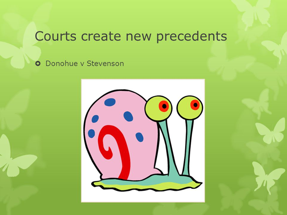 Courts create new precedents  Donohue v Stevenson