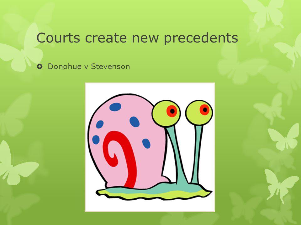 Courts create new precedents  Donohue v Stevenson
