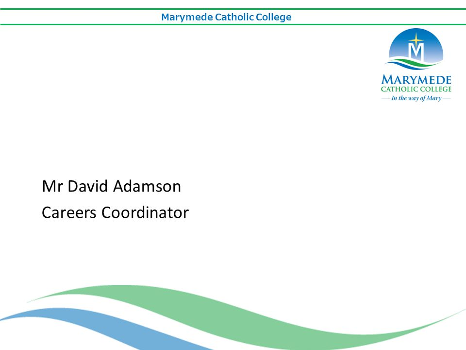 Marymede Catholic College Mr David Adamson Careers Coordinator