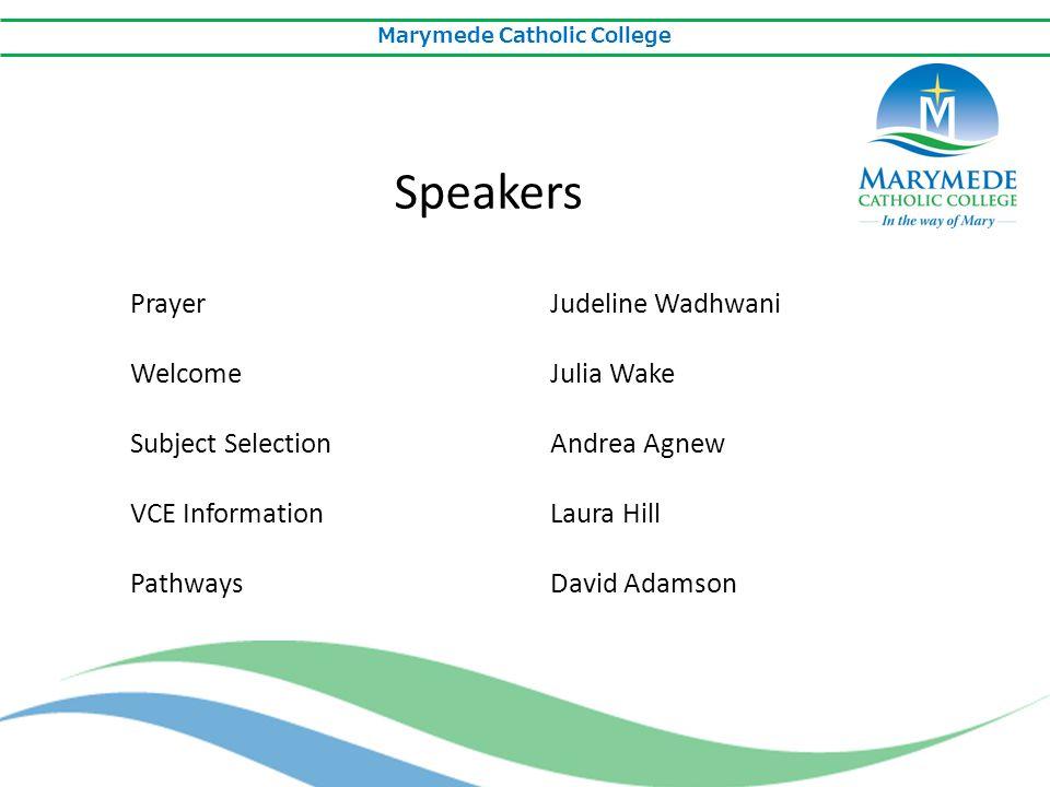 Marymede Catholic College Speakers PrayerJudeline Wadhwani WelcomeJulia Wake Subject Selection Andrea Agnew VCE InformationLaura Hill PathwaysDavid Adamson