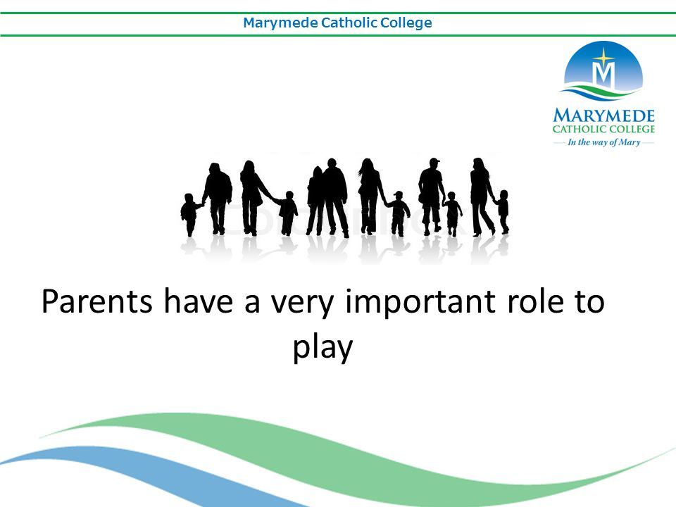 Marymede Catholic College Parents have a very important role to play