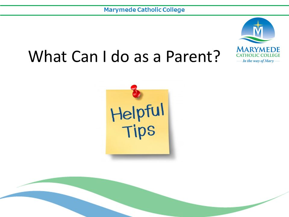 Marymede Catholic College What Can I do as a Parent?