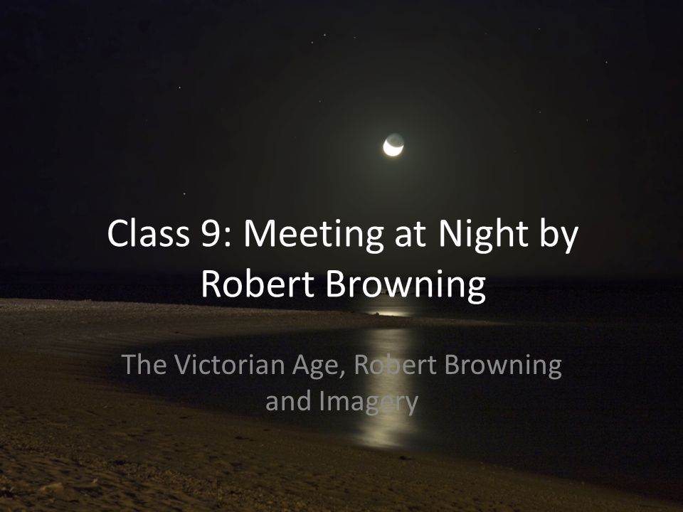 Class 9: Meeting at Night by Robert Browning The Victorian Age, Robert Browning and Imagery