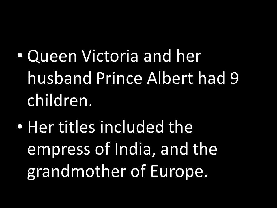 Queen Victoria and her husband Prince Albert had 9 children.