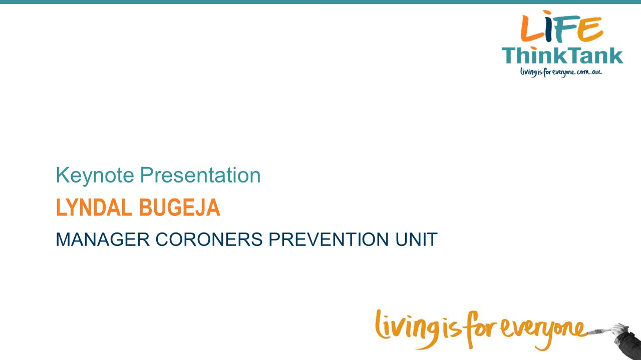 LYNDAL BUGEJA Keynote Presentation MANAGER CORONERS PREVENTION UNIT