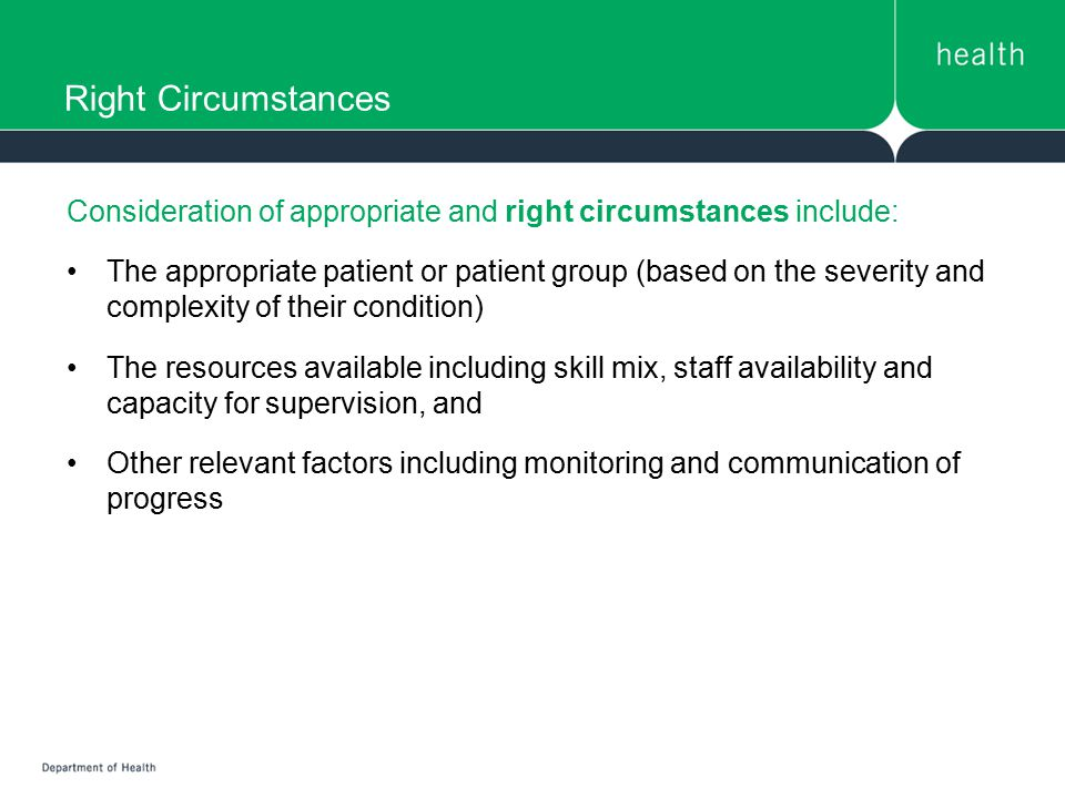 Right Circumstances Consideration of appropriate and right circumstances include: The appropriate patient or patient group (based on the severity and