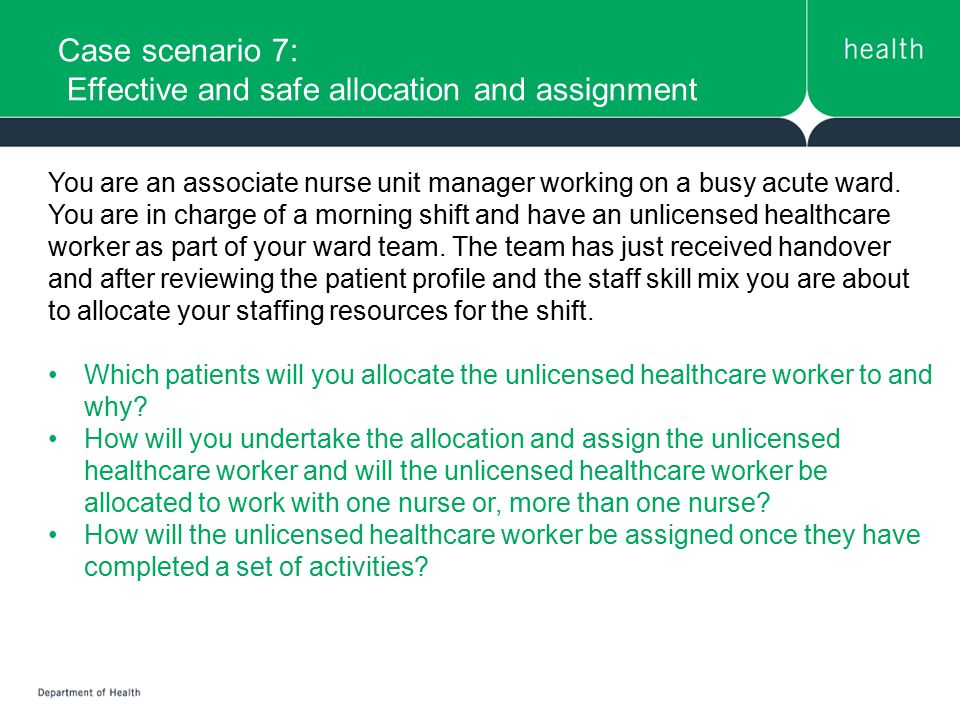 Case scenario 7: Effective and safe allocation and assignment You are an associate nurse unit manager working on a busy acute ward. You are in charge