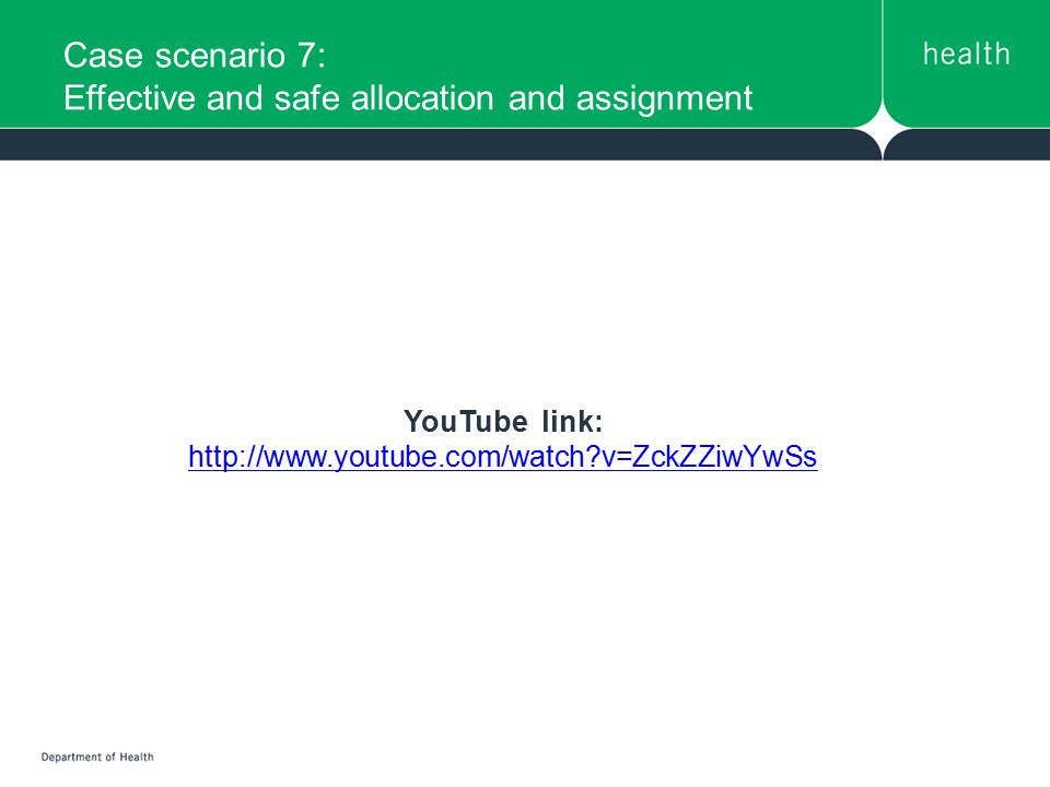 Case scenario 7: Effective and safe allocation and assignment YouTube link: http://www.youtube.com/watch?v=ZckZZiwYwSs http://www.youtube.com/watch?v=