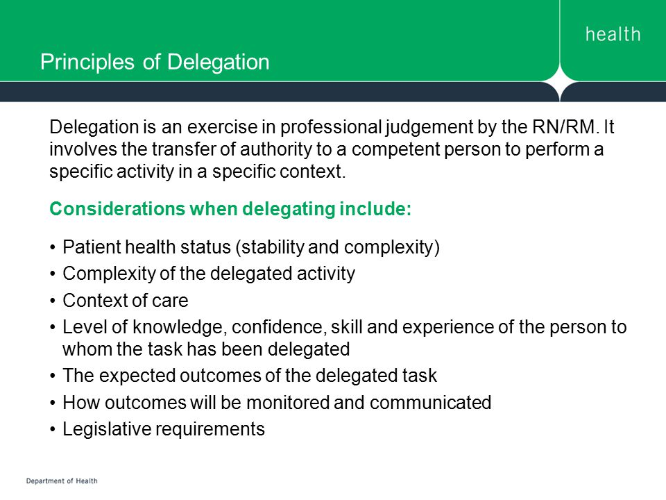 Case scenario 8: Right communication, supervision and evaluation Develop a sequence of sentences to effectively delegate a task to an enrolled nurse or unlicensed assistive worker.