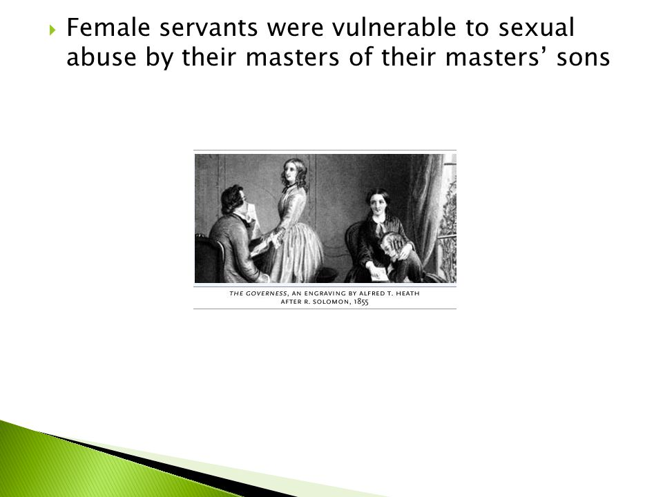  Female servants were vulnerable to sexual abuse by their masters of their masters' sons